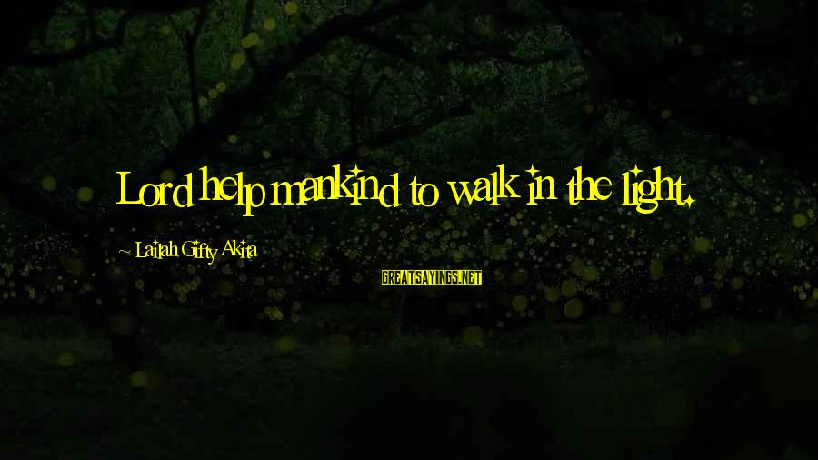 Wise Christian Sayings And Sayings By Lailah Gifty Akita: Lord help mankind to walk in the light.