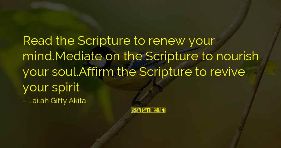 Wise Christian Sayings And Sayings By Lailah Gifty Akita: Read the Scripture to renew your mind.Mediate on the Scripture to nourish your soul.Affirm the