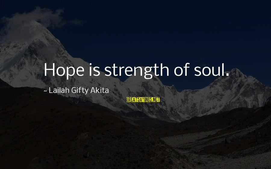 Wise Christian Sayings And Sayings By Lailah Gifty Akita: Hope is strength of soul.