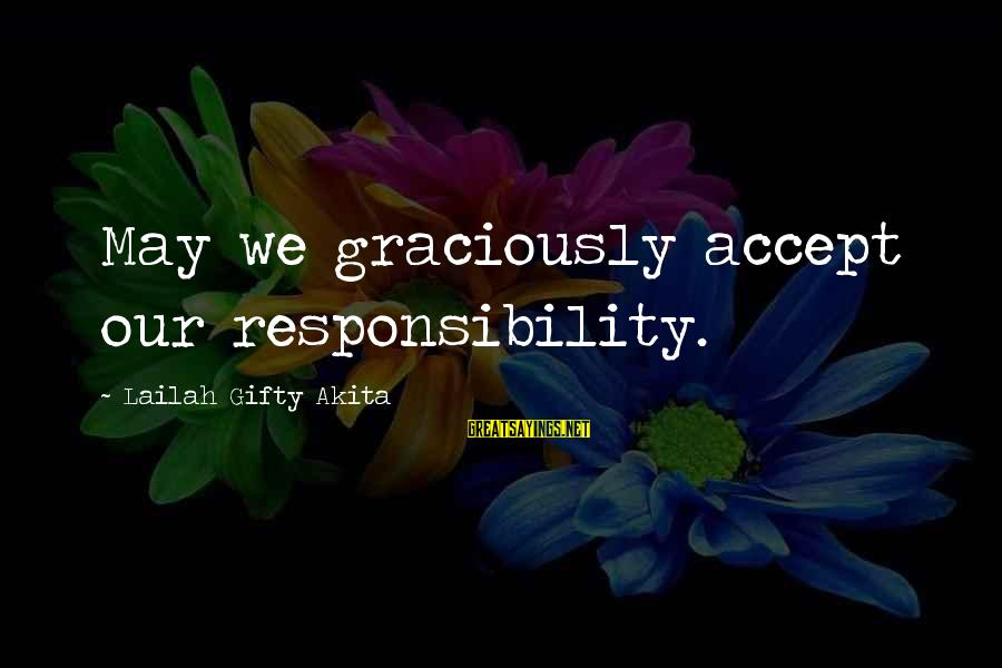 Wise Christian Sayings And Sayings By Lailah Gifty Akita: May we graciously accept our responsibility.