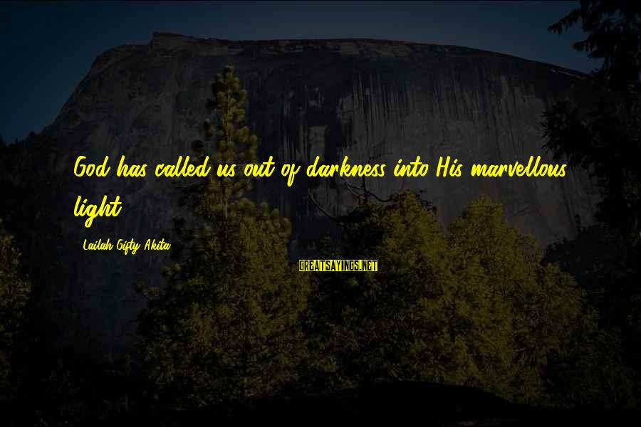 Wise Christian Sayings And Sayings By Lailah Gifty Akita: God has called us out of darkness into His marvellous light.