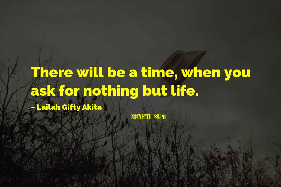 Wise Christian Sayings And Sayings By Lailah Gifty Akita: There will be a time, when you ask for nothing but life.