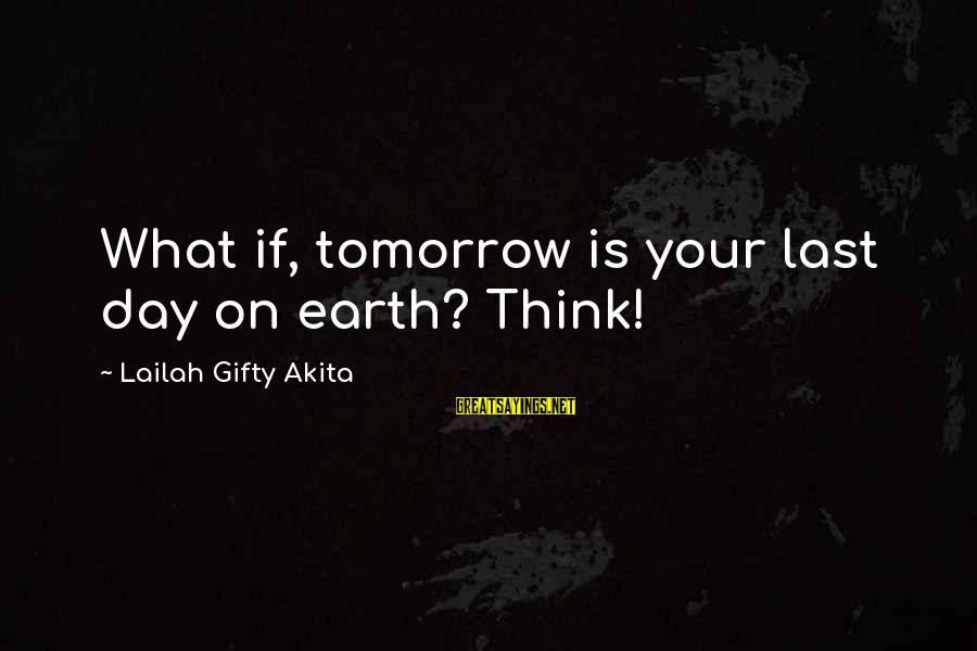 Wise Christian Sayings And Sayings By Lailah Gifty Akita: What if, tomorrow is your last day on earth? Think!