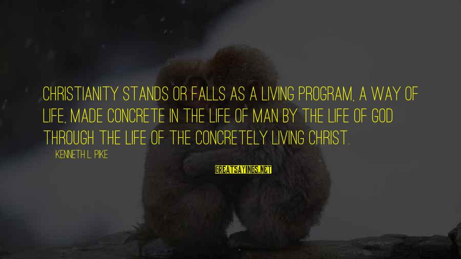 Wise Stoner Sayings By Kenneth L. Pike: Christianity stands or falls as a living program, a way of life, made concrete in