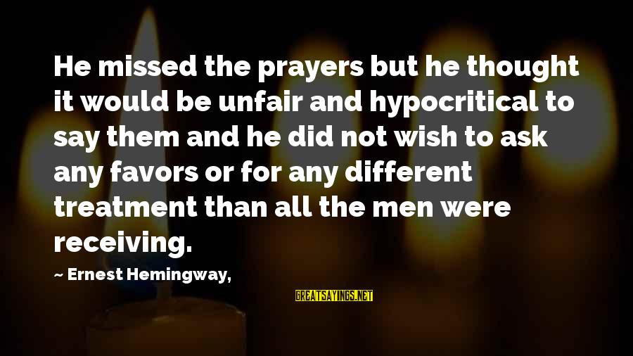 Wish It Were Different Sayings By Ernest Hemingway,: He missed the prayers but he thought it would be unfair and hypocritical to say