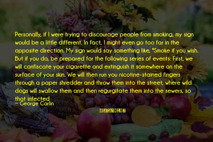 Wish It Were Different Sayings By George Carlin: Personally, if I were trying to discourage people from smoking, my sign would be a