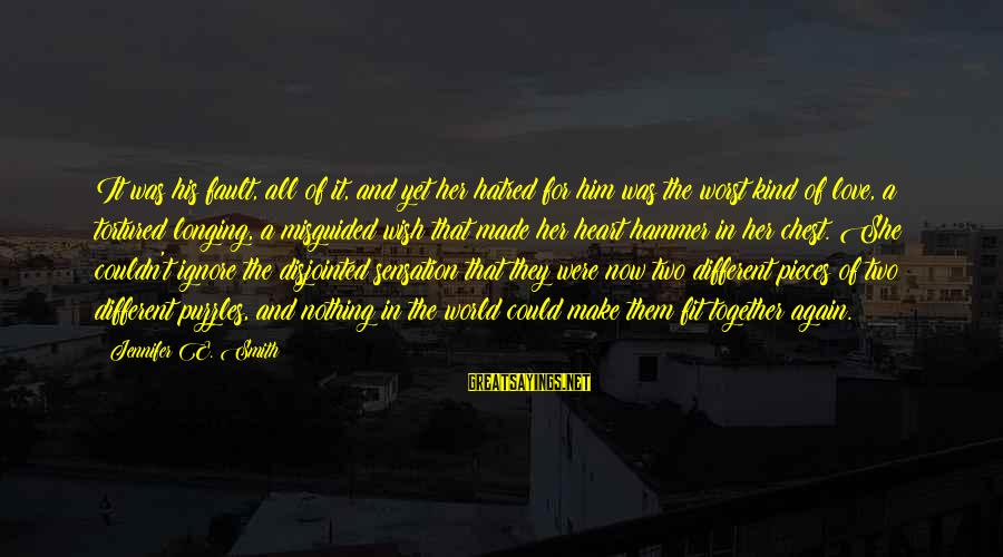 Wish It Were Different Sayings By Jennifer E. Smith: It was his fault, all of it, and yet her hatred for him was the