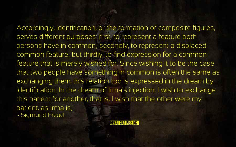 Wish It Were Different Sayings By Sigmund Freud: Accordingly, identification, or the formation of composite figures, serves different purposes: first, to represent a