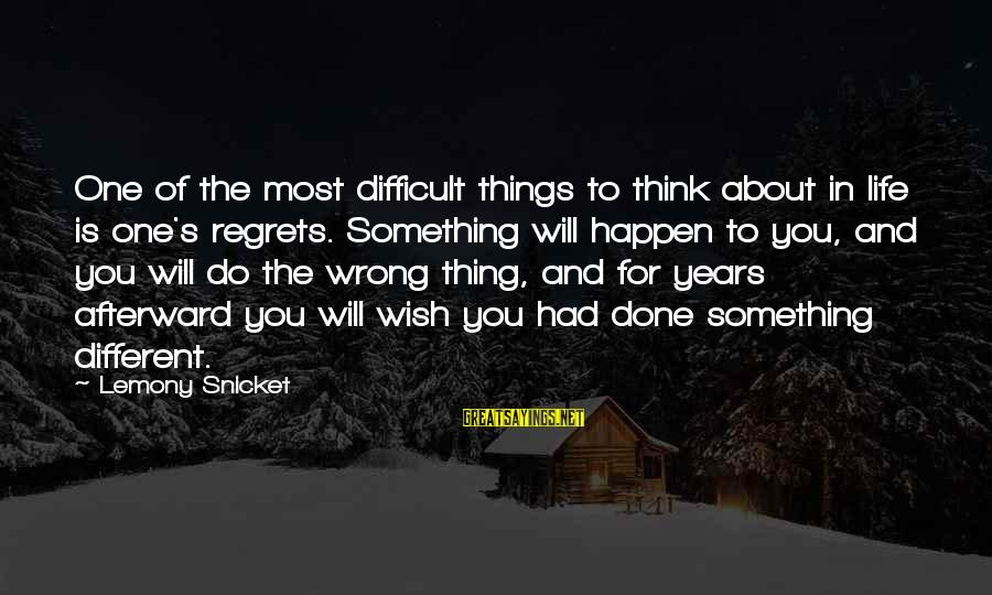 Wish Things Were Different Sayings By Lemony Snicket: One of the most difficult things to think about in life is one's regrets. Something