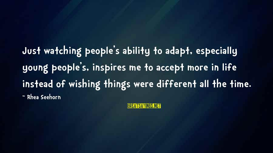 Wish Things Were Different Sayings By Rhea Seehorn: Just watching people's ability to adapt, especially young people's, inspires me to accept more in