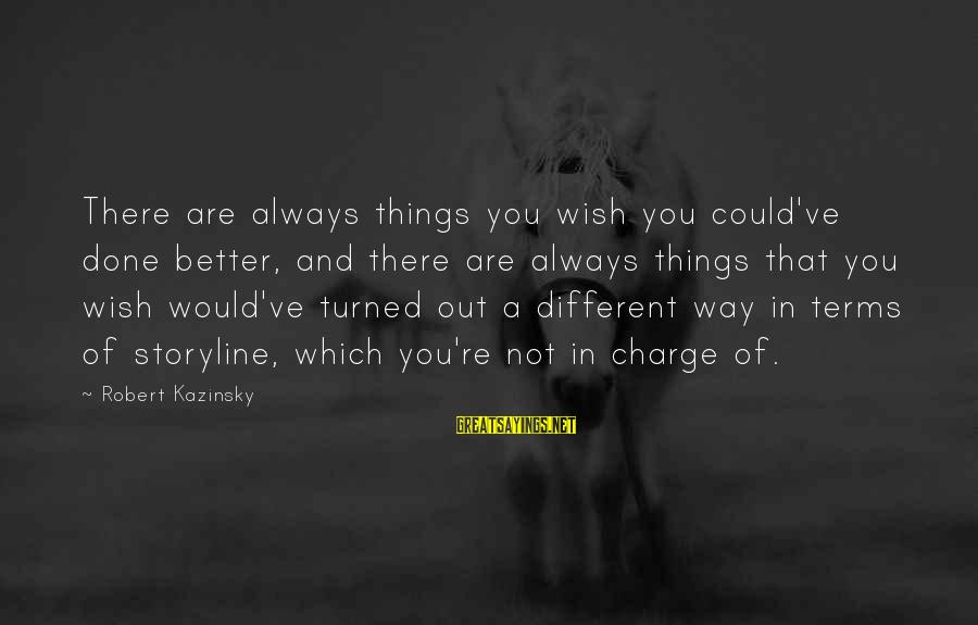 Wish Things Were Different Sayings By Robert Kazinsky: There are always things you wish you could've done better, and there are always things