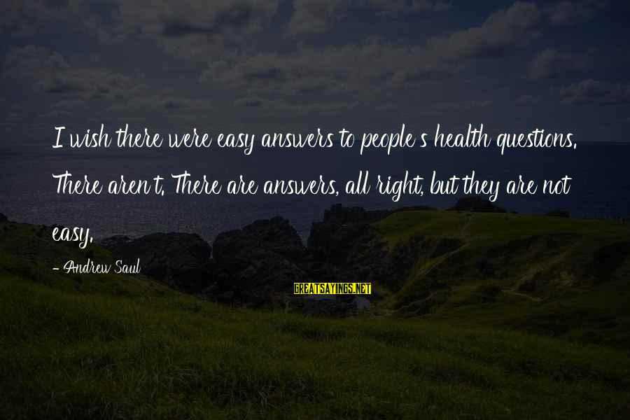 Wish You Best Of Health Sayings By Andrew Saul: I wish there were easy answers to people's health questions. There aren't. There are answers,