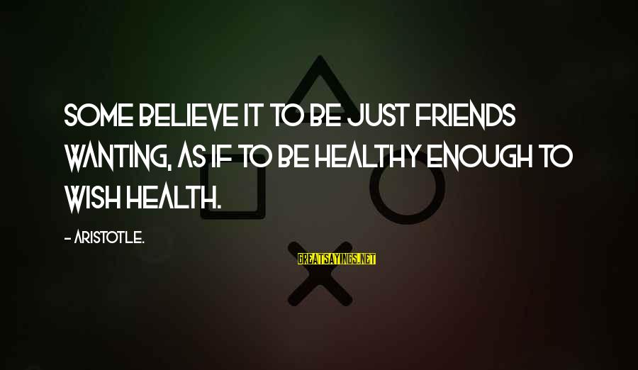 Wish You Best Of Health Sayings By Aristotle.: Some believe it to be just friends wanting, as if to be healthy enough to