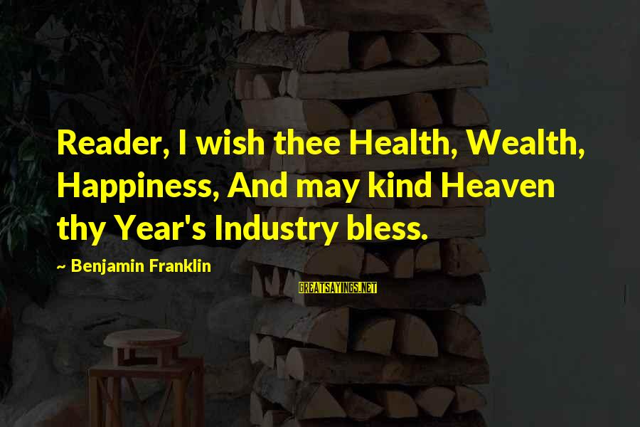 Wish You Best Of Health Sayings By Benjamin Franklin: Reader, I wish thee Health, Wealth, Happiness, And may kind Heaven thy Year's Industry bless.