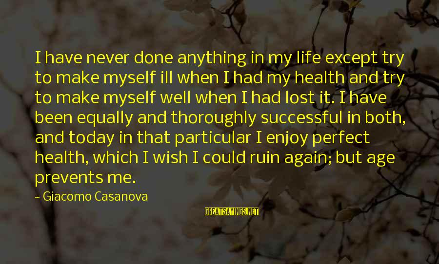 Wish You Best Of Health Sayings By Giacomo Casanova: I have never done anything in my life except try to make myself ill when