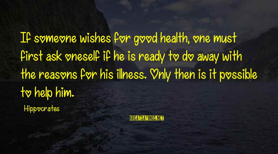 Wish You Best Of Health Sayings By Hippocrates: If someone wishes for good health, one must first ask oneself if he is ready