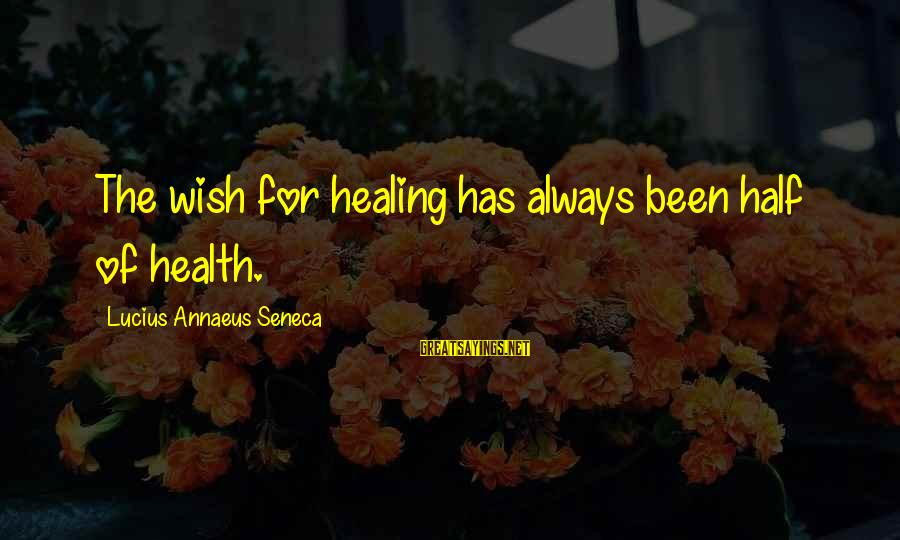 Wish You Best Of Health Sayings By Lucius Annaeus Seneca: The wish for healing has always been half of health.