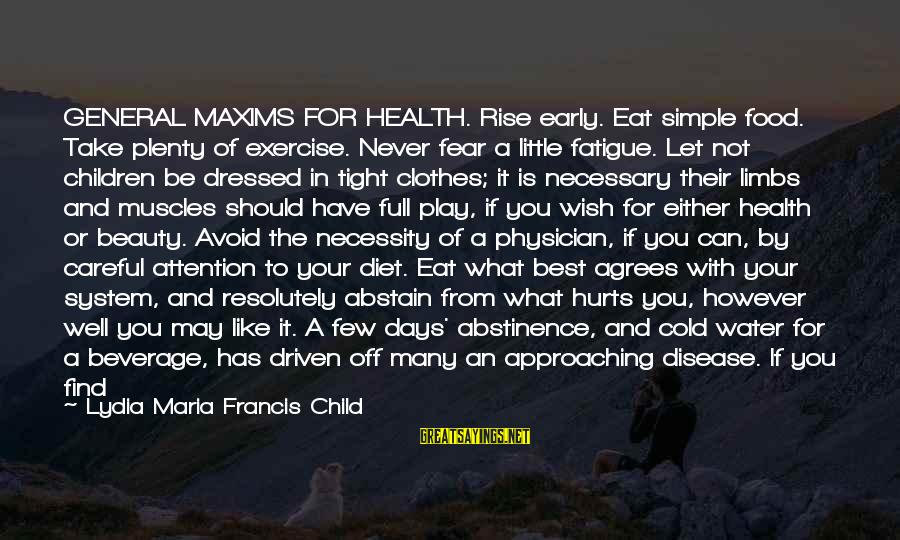 Wish You Best Of Health Sayings By Lydia Maria Francis Child: GENERAL MAXIMS FOR HEALTH. Rise early. Eat simple food. Take plenty of exercise. Never fear