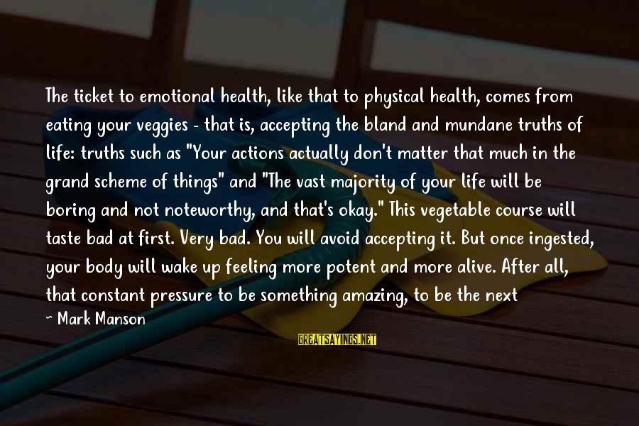 Wish You Best Of Health Sayings By Mark Manson: The ticket to emotional health, like that to physical health, comes from eating your veggies