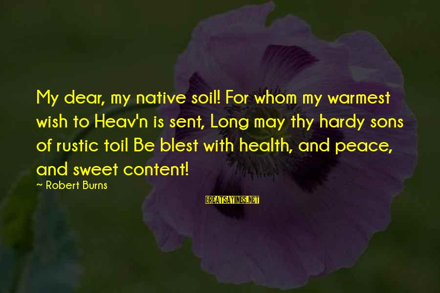 Wish You Best Of Health Sayings By Robert Burns: My dear, my native soil! For whom my warmest wish to Heav'n is sent, Long