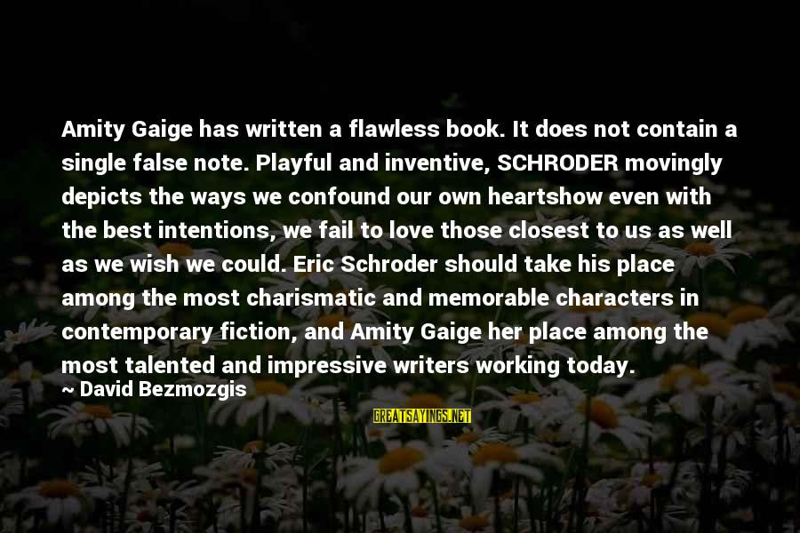 Wish You Well Memorable Sayings By David Bezmozgis: Amity Gaige has written a flawless book. It does not contain a single false note.