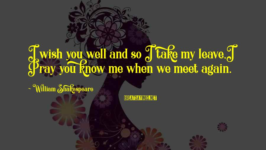 Wish You Well Memorable Sayings By William Shakespeare: I wish you well and so I take my leave,I Pray you know me when