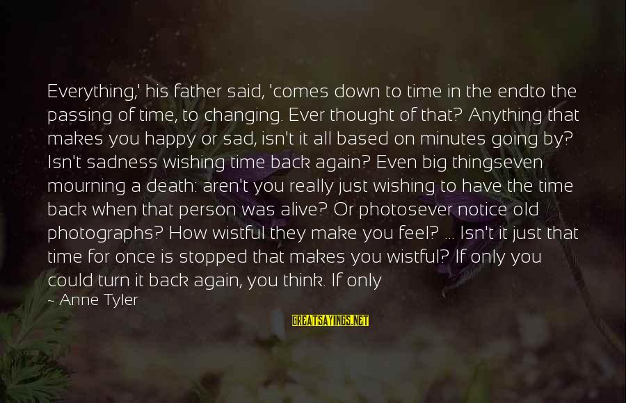 Wishing For More Time Sayings By Anne Tyler: Everything,' his father said, 'comes down to time in the endto the passing of time,