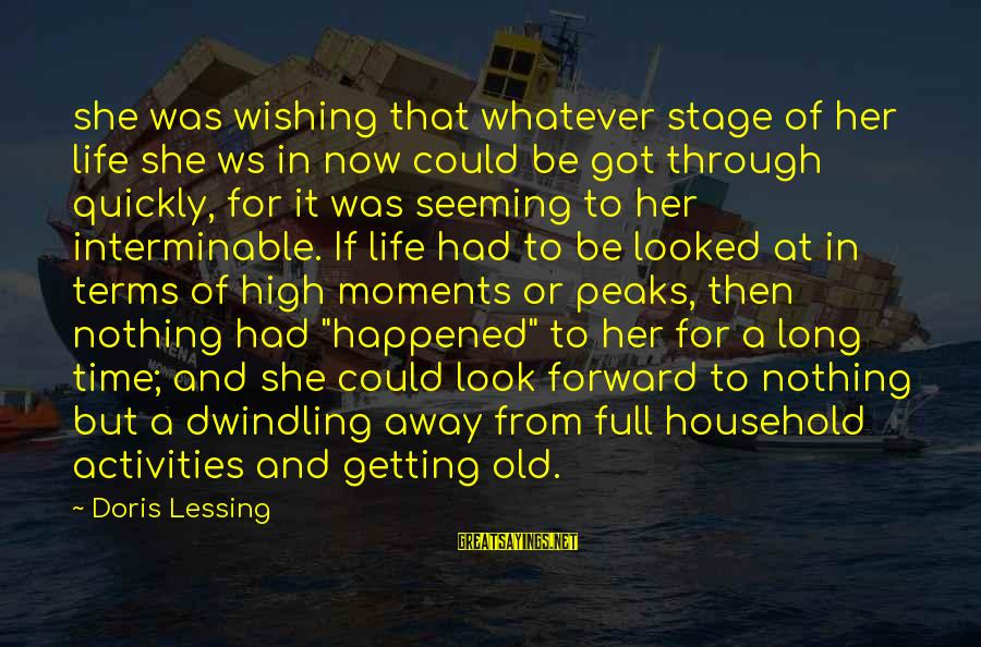 Wishing For More Time Sayings By Doris Lessing: she was wishing that whatever stage of her life she ws in now could be