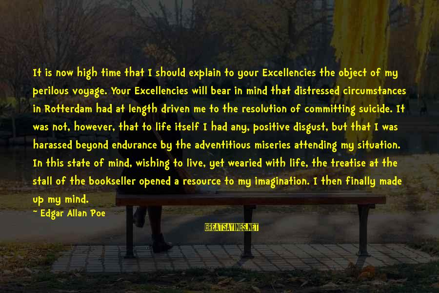 Wishing For More Time Sayings By Edgar Allan Poe: It is now high time that I should explain to your Excellencies the object of