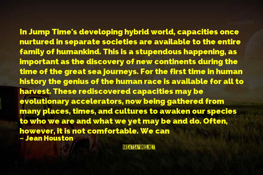 Wishing For More Time Sayings By Jean Houston: In Jump Time's developing hybrid world, capacities once nurtured in separate societies are available to