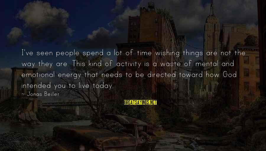 Wishing For More Time Sayings By Jonas Beiler: I've seen people spend a lot of time wishing things are not the way they