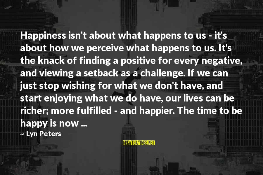Wishing For More Time Sayings By Lyn Peters: Happiness isn't about what happens to us - it's about how we perceive what happens