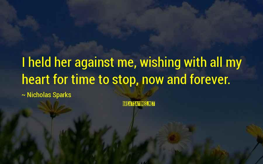 Wishing For More Time Sayings By Nicholas Sparks: I held her against me, wishing with all my heart for time to stop, now