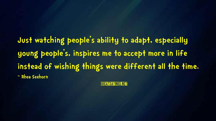 Wishing For More Time Sayings By Rhea Seehorn: Just watching people's ability to adapt, especially young people's, inspires me to accept more in