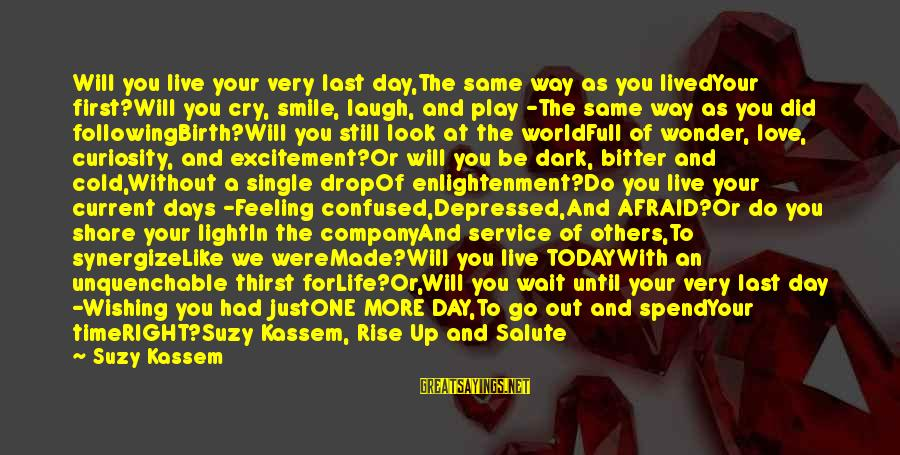 Wishing For More Time Sayings By Suzy Kassem: Will you live your very last day,The same way as you livedYour first?Will you cry,