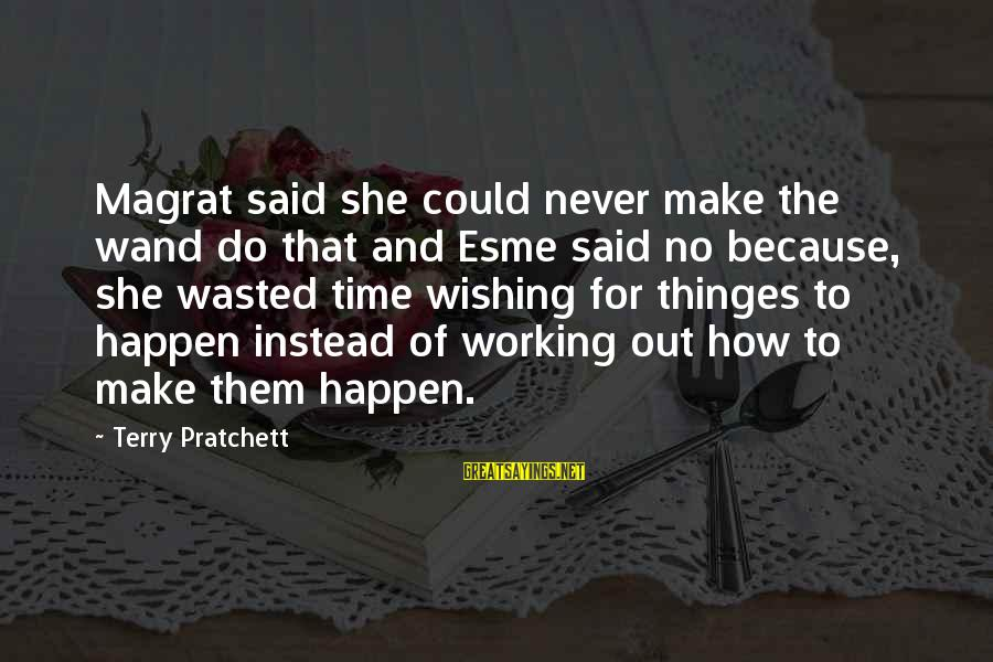 Wishing For More Time Sayings By Terry Pratchett: Magrat said she could never make the wand do that and Esme said no because,