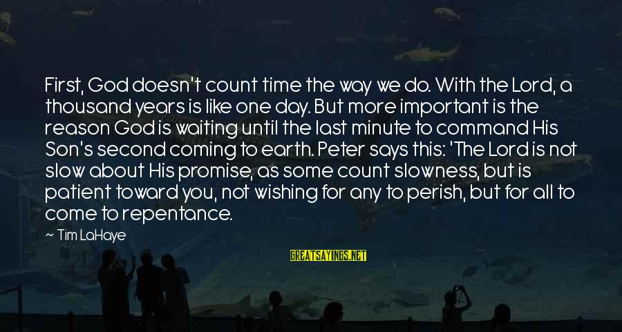 Wishing For More Time Sayings By Tim LaHaye: First, God doesn't count time the way we do. With the Lord, a thousand years