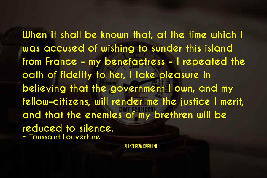 Wishing For More Time Sayings By Toussaint Louverture: When it shall be known that, at the time which I was accused of wishing
