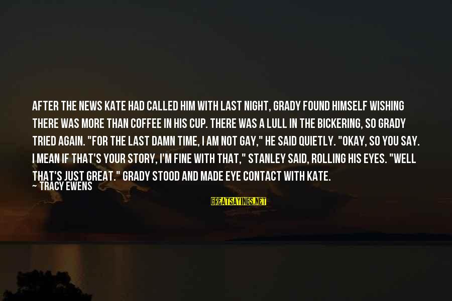 Wishing For More Time Sayings By Tracy Ewens: After the news Kate had called him with last night, Grady found himself wishing there