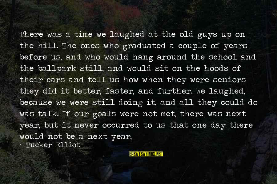 Wishing For More Time Sayings By Tucker Elliot: There was a time we laughed at the old guys up on the hill. The