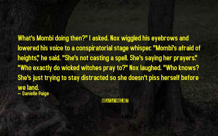 """Witches Spell Sayings By Danielle Paige: What's Mombi doing then?"""" I asked. Nox wiggled his eyebrows and lowered his voice to"""