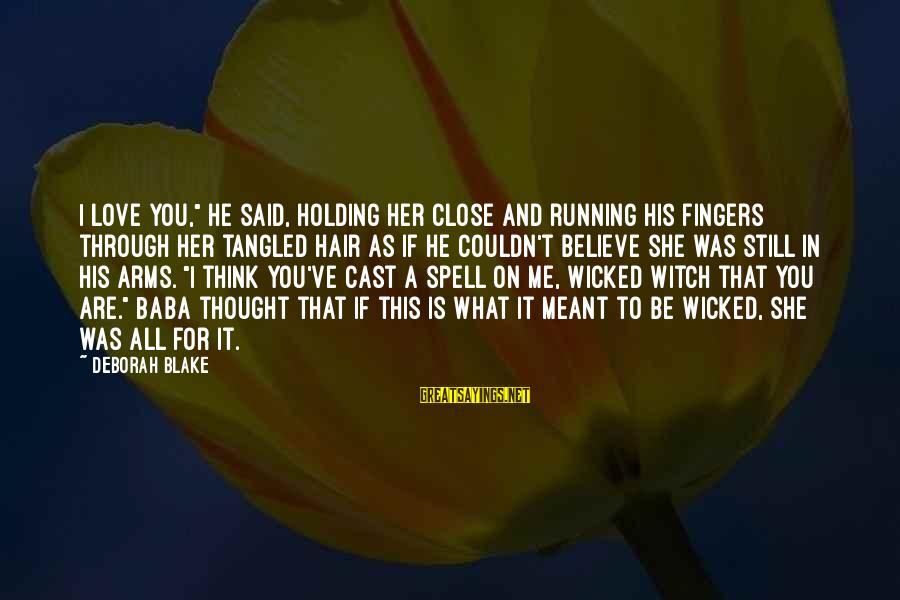 """Witches Spell Sayings By Deborah Blake: I love you,"""" he said, holding her close and running his fingers through her tangled"""