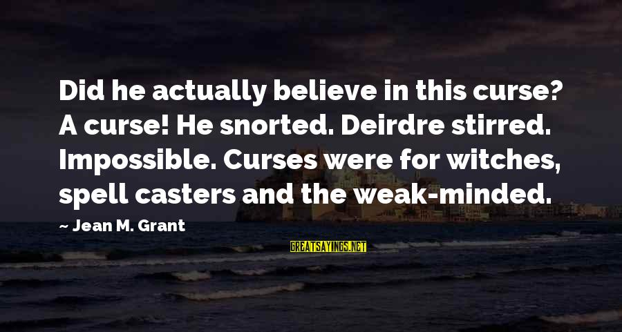 Witches Spell Sayings By Jean M. Grant: Did he actually believe in this curse? A curse! He snorted. Deirdre stirred. Impossible. Curses