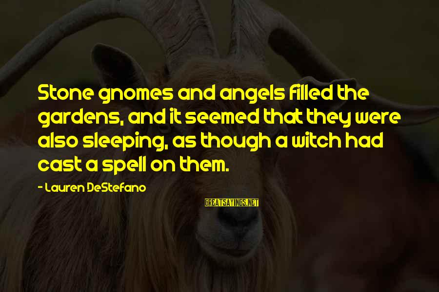 Witches Spell Sayings By Lauren DeStefano: Stone gnomes and angels filled the gardens, and it seemed that they were also sleeping,