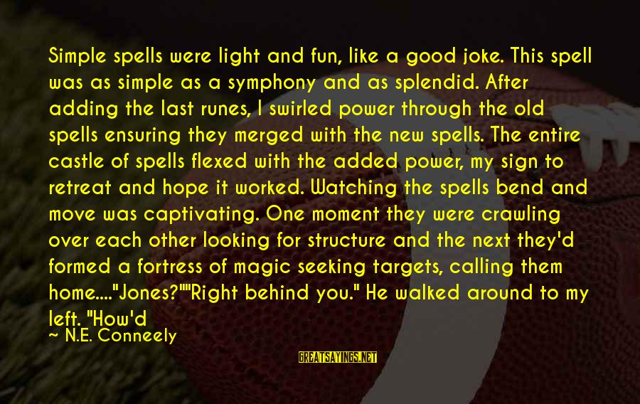 Witches Spell Sayings By N.E. Conneely: Simple spells were light and fun, like a good joke. This spell was as simple