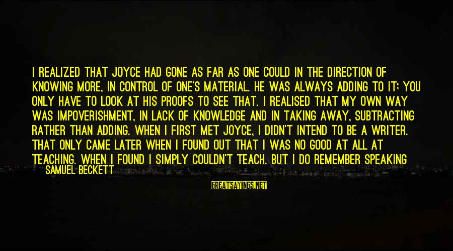Withering Away Sayings By Samuel Beckett: I realized that Joyce had gone as far as one could in the direction of