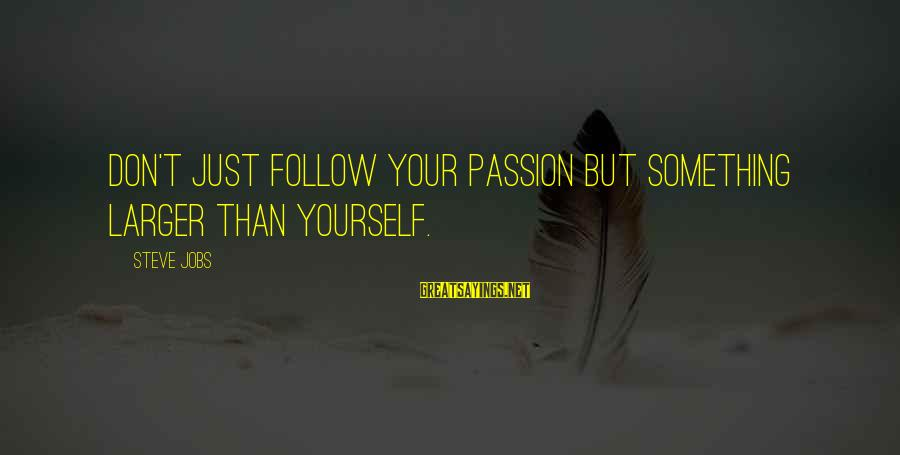 Withering Away Sayings By Steve Jobs: Don't just follow your passion but something larger than yourself.