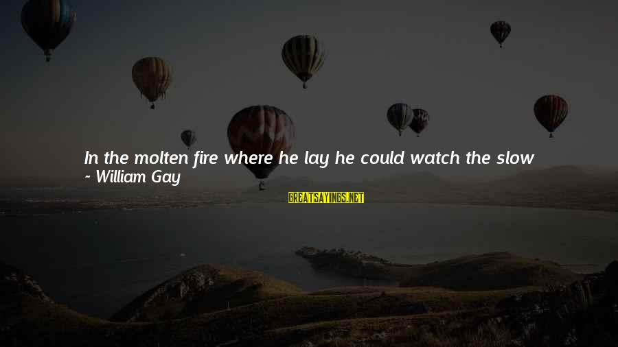 Withering Away Sayings By William Gay: In the molten fire where he lay he could watch the slow machinations of eternity,