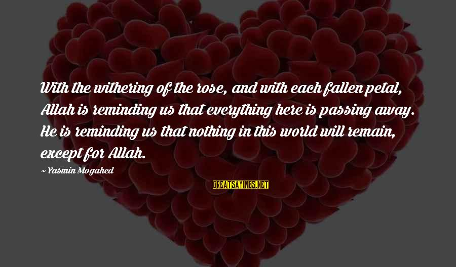 Withering Away Sayings By Yasmin Mogahed: With the withering of the rose, and with each fallen petal, Allah is reminding us
