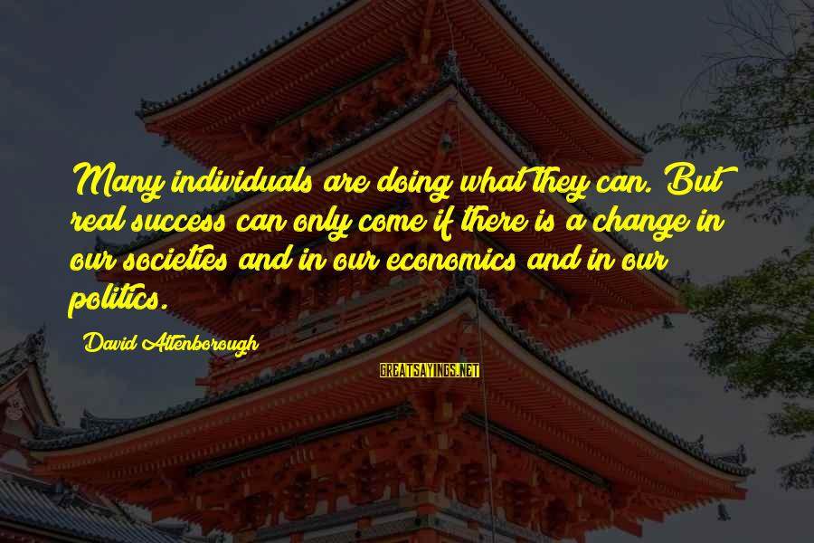 Withour Sayings By David Attenborough: Many individuals are doing what they can. But real success can only come if there